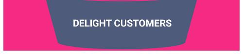 delight customers