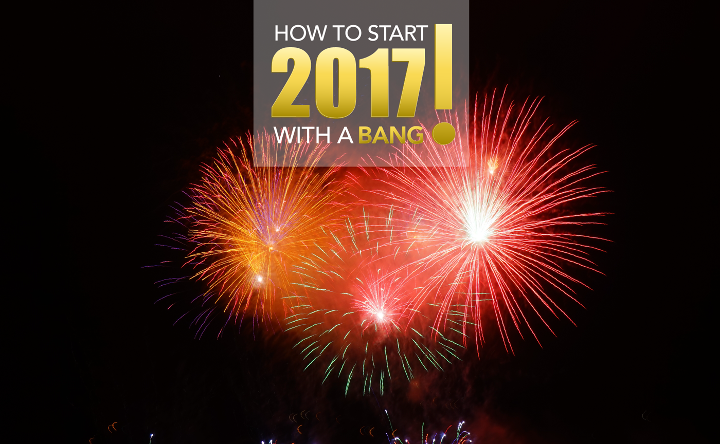 How to start 2017 with a bang!